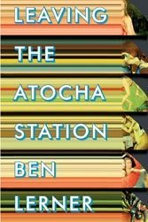 Leaving the Atocha Station: Ben Lerner's 2011 debut set a fine tone for postmodern irony, but it grows repetitive.