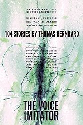 The Voice Imitator: Thomas Bernhard's one-page stories are strange and bitter realms unto themselves.