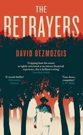 The Betrayers: David Bezmozgis takes a page from Graham Greene and Brian Moore in this moral thriller.